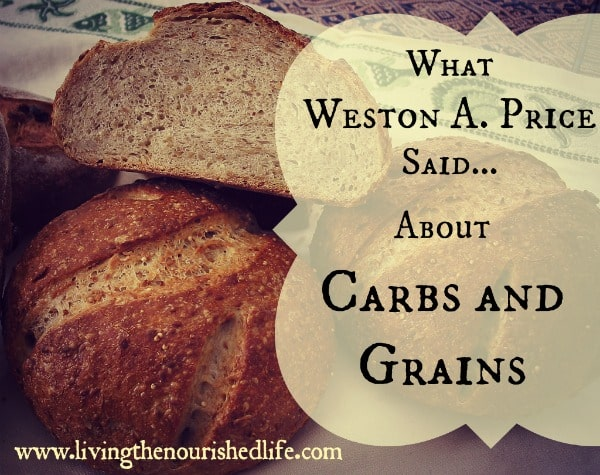 What Weston A. Price said about carbs and grains