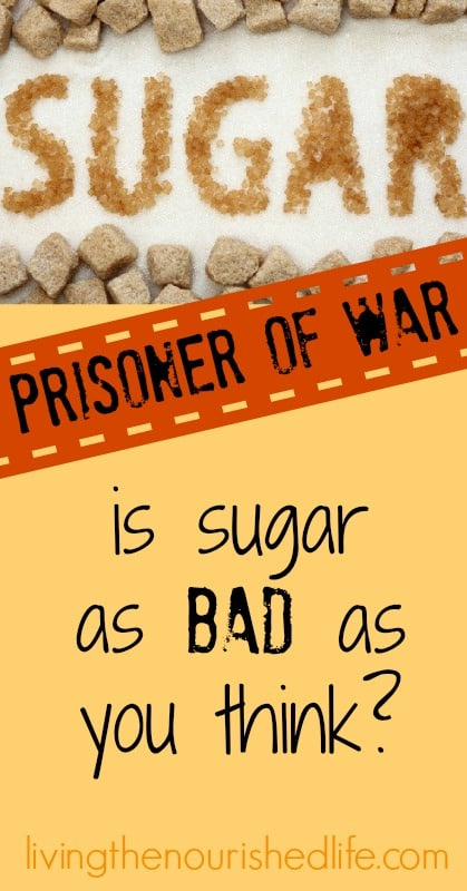 Sugar-Prisoner-of-War-Is-Sugar-as-Bad-as-You-Think-from-The-Nourished-Life