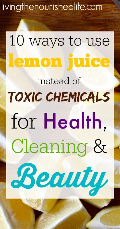 10 Ways to Use Lemon Juice instead of Toxic Chemicals for Health, Cleaning, and Beauty