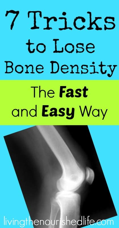 7 tricks to lose bone density the fast easy way the nourished life