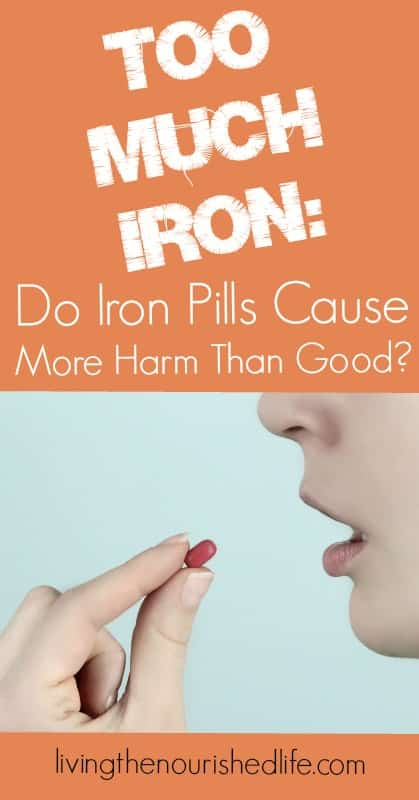 Too Much Iron - Do Iron Pills Cause More Harm than Good from The Nourished Life