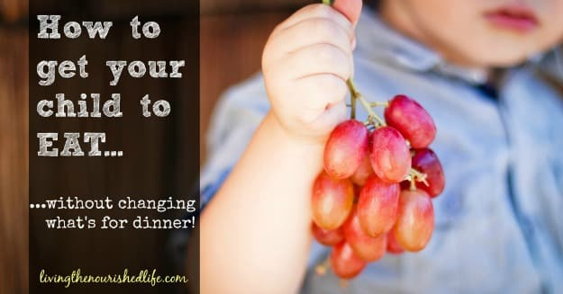 How to Get Your Child to Eat… Without Changing What's For Dinner