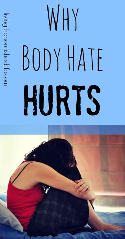 Why Body Hate Hurts... (From The Nourished Life)