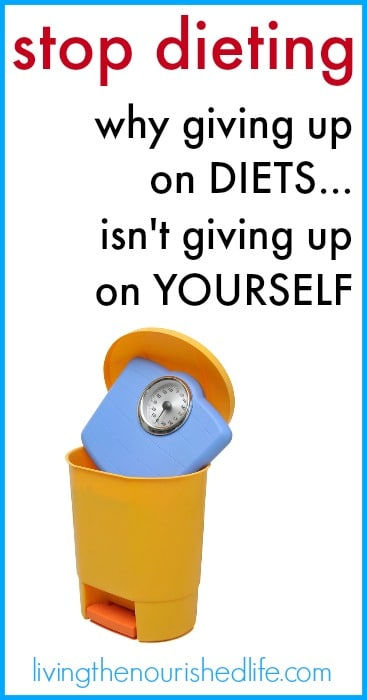 Stop-Dieting-Why-Giving-Up-on-Diets-Isnt-Giving-Up-On-Yourself-The-Nourished-Life