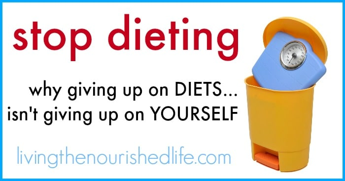 Stop Dieting: Why Giving up on Diets isn't Giving Up on Yourself