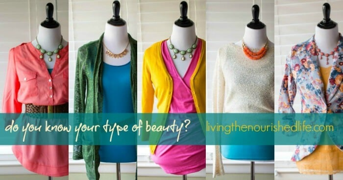 How to figure out your Type of beauty - Dressing Your Truth - livingthenourishedlife.com