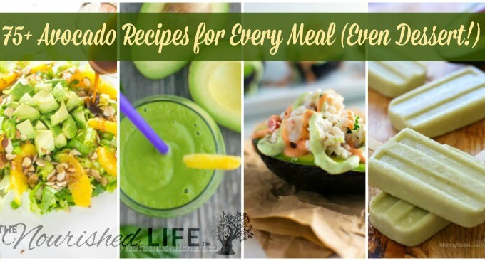 75 Avocado Recipes for Every Single Snack and Meal (Including Dessert) - at livingthenourishedlife.com