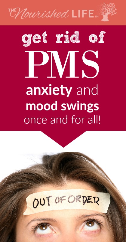 Get rid of PMS anxiety and mood swings once and for all - livingthenourishedlife.com