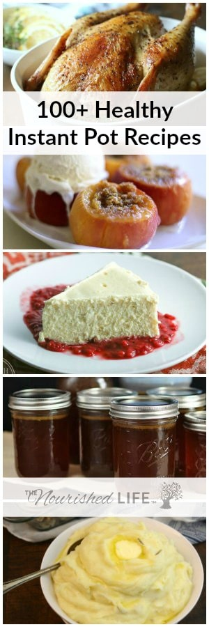100+ Healthy Instant Pot Recipes @ livingthenourishedlife.com: collage of instant pot recipes, including chicken, peaches, cheesecake, broth, and mashed potatoes