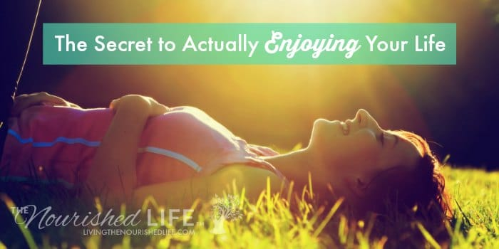 The Secret to Actually Enjoying Your Life