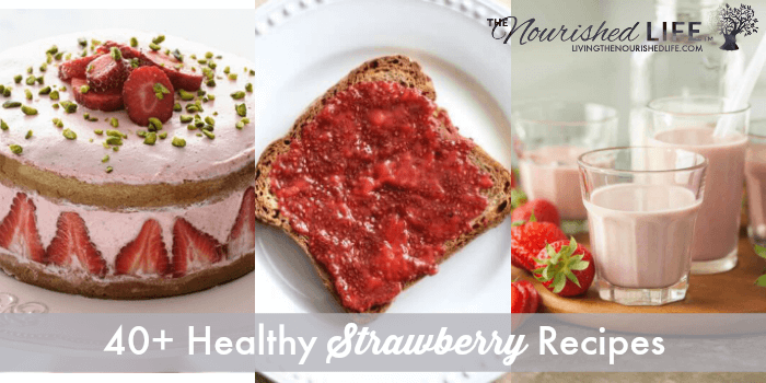 Loaded with Fresh Strawberries? 40+ Healthy Strawberry Recipes